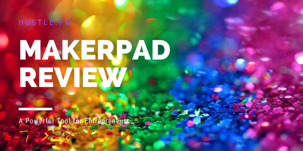 Makerpad Review: A Powerful Resource for Entrepreneurs
